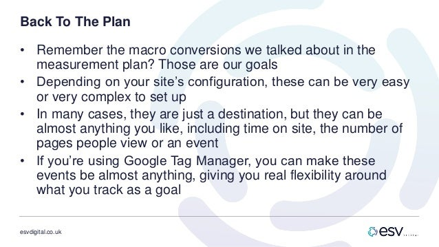 esvdigital.co.uk Back To The Plan • Remember the macro conversions we talked about in the measurement plan? Those are our ...
