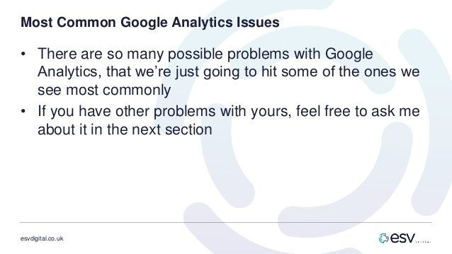 esvdigital.co.uk Most Common Google Analytics Issues • There are so many possible problems with Google Analytics, that we'...
