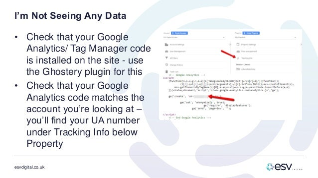 esvdigital.co.uk I'm Not Seeing Any Data • Check that your Google Analytics/ Tag Manager code is installed on the site - u...