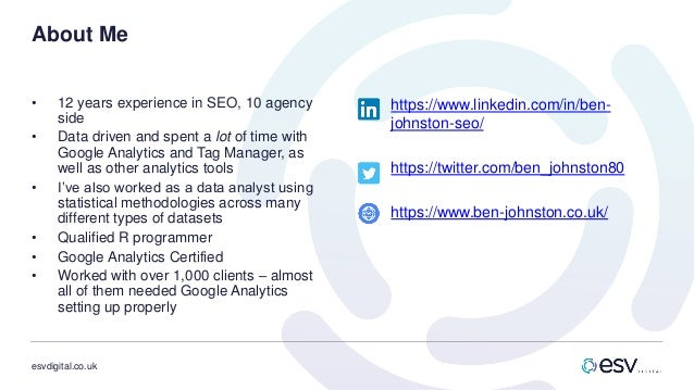 esvdigital.co.uk About Me • 12 years experience in SEO, 10 agency side • Data driven and spent a lot of time with Google A...