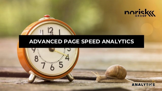 ADVANCED PAGE SPEED ANALYTICS