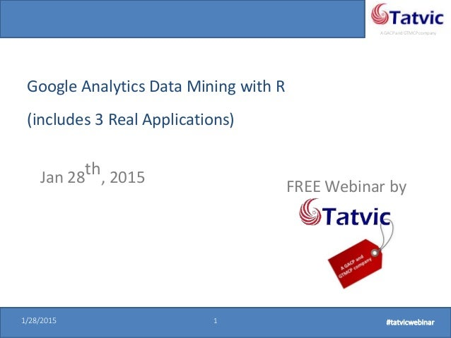 #tatvicwebinar A GACP and GTMCP company 1/28/2015 1 #tatvicwebinar1/28/2015 1 #tatvicwebinar Google Analytics Data Mining ...