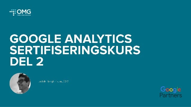 Google analytics kurs 2017 sertifisering del 2 fordypning Slide 2