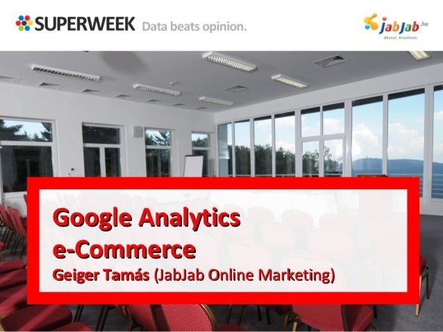 Google Analyticse-CommerceGeiger Tamás (JabJab Online Marketing)