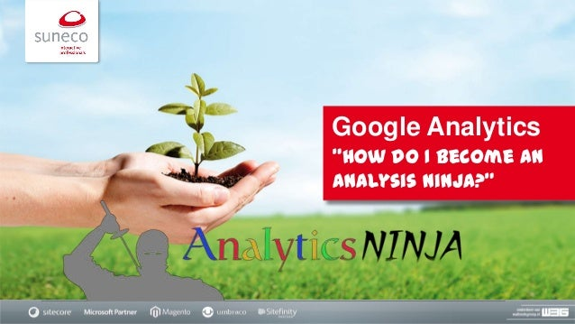 "Google Analytics ""How do I become an Analysis Ninja?"""
