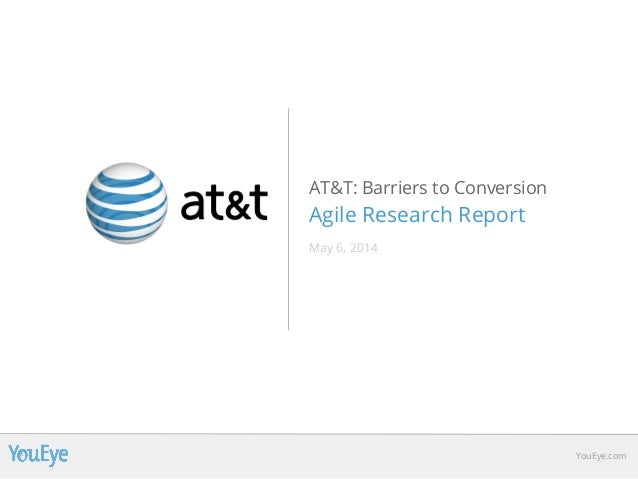 AT&T: Barriers to Conversion Agile Research Report May 6, 2014 YouEye.com