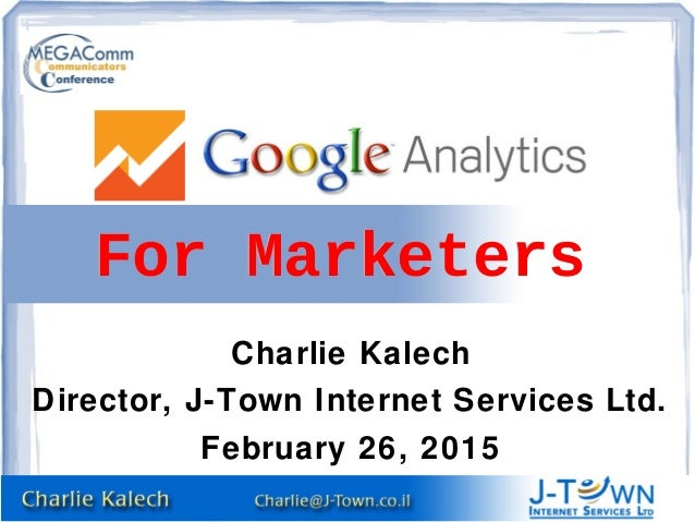 Charlie Kalech Director, J-Town Internet Services Ltd. February 26, 2015 For MarketersFor Marketers