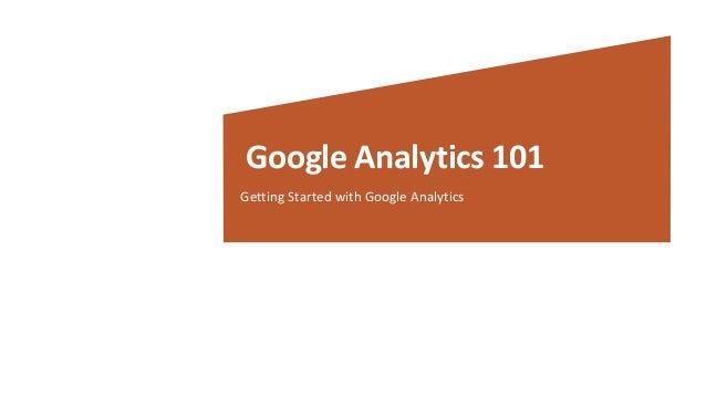 Google Analytics 101 Getting Started with Google Analytics