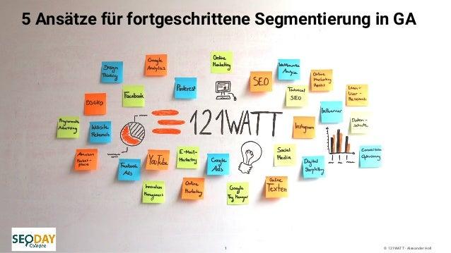 © 121WATT - Alexander Holl 5 Ansätze für fortgeschrittene Segmentierung in GA 1