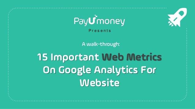 15 Important Web Metrics On Google Analytics For Website P r e s e n t s A walk-through: