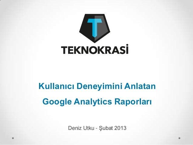 Kullanıcı Deneyimini AnlatanGoogle Analytics Raporları       Deniz Utku - Şubat 2013