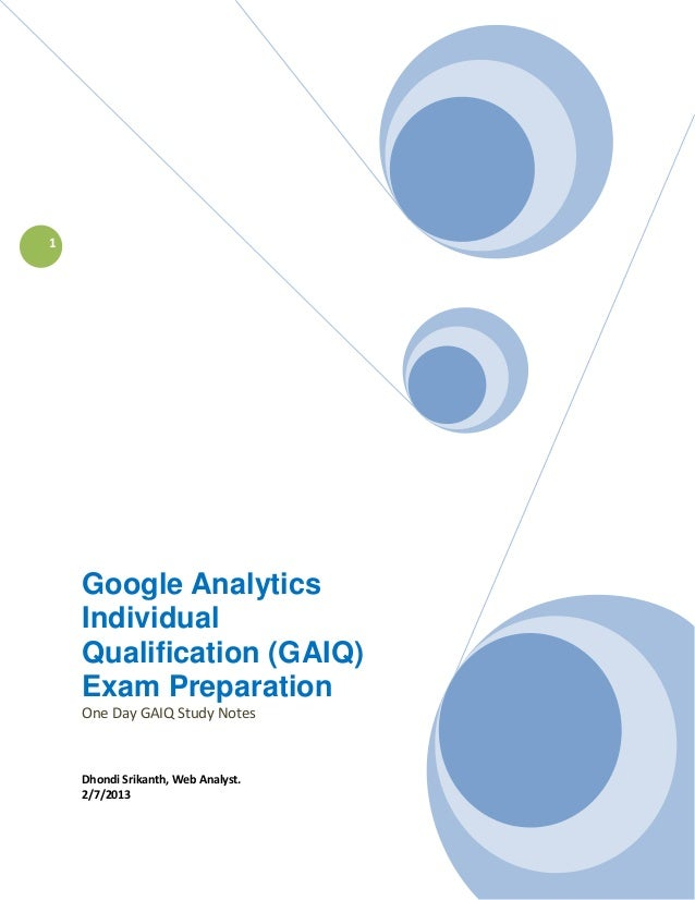 1    Google Analytics    Individual    Qualification (GAIQ)    Exam Preparation    One Day GAIQ Study Notes    Dhondi Srik...