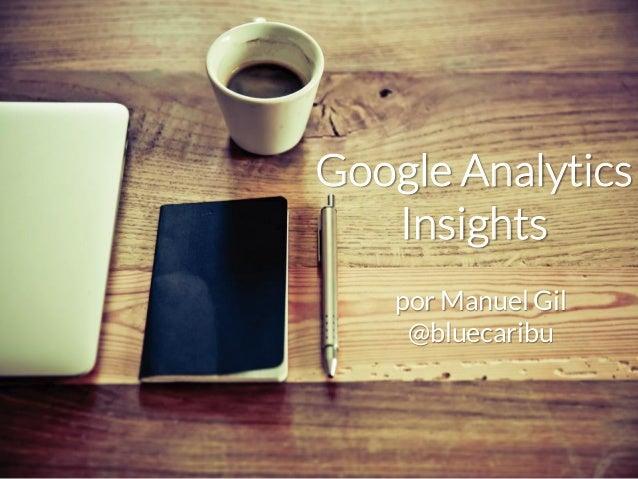 Google AnalyticsInsightspor Manuel Gil@bluecaribu