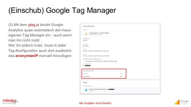 Alle Angaben ohne Gewähr. (3) Mit dem gtag.js bindet Google Analytics quasi automatisch den haus- eigenen Tag Manager ein ...