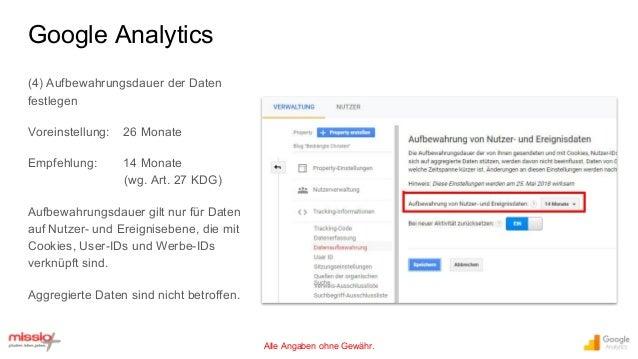 Alle Angaben ohne Gewähr. (4) Aufbewahrungsdauer der Daten festlegen Voreinstellung: 26 Monate Empfehlung: 14 Monate (wg. ...