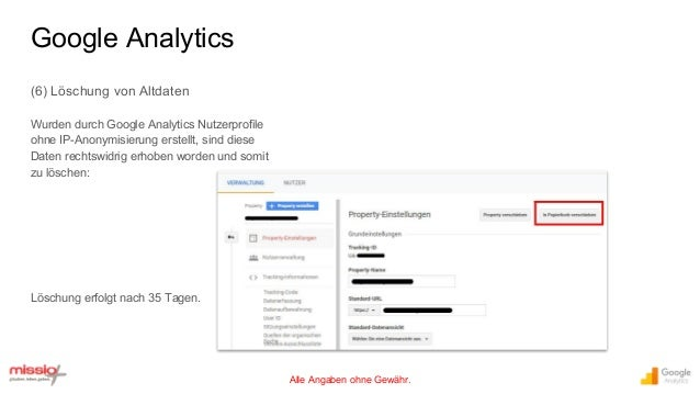 Alle Angaben ohne Gewähr. (6) Löschung von Altdaten Wurden durch Google Analytics Nutzerprofile ohne IP-Anonymisierung ers...