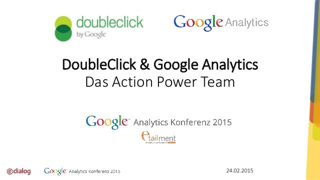24.02.2015 DoubleClick & Google Analytics Das Action Power Team