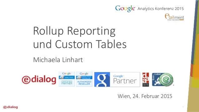 1 Rollup Reporting und Custom Tables Wien, 24. Februar 2015 Michaela Linhart