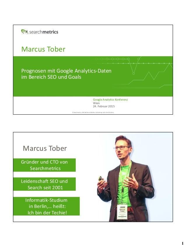 1 © Searchmetrics. Alle Rechte vorbehalten. Verbreitung nicht ohne Erlaubnis. Marcus Tober Google Analytics Konferenz Wien...