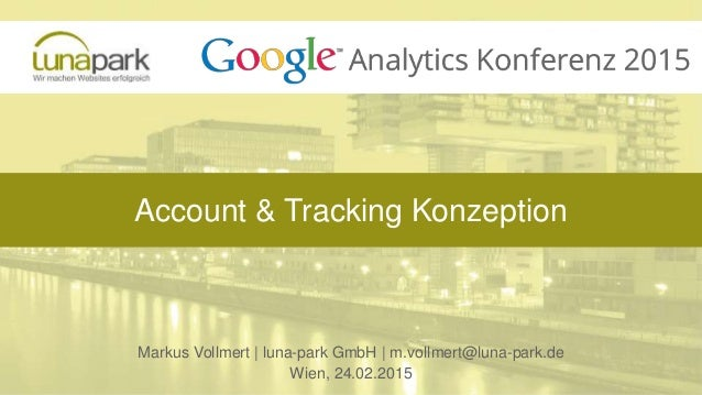 Account & Tracking Konzeption Markus Vollmert | luna-park GmbH | m.vollmert@luna-park.de Wien, 24.02.2015
