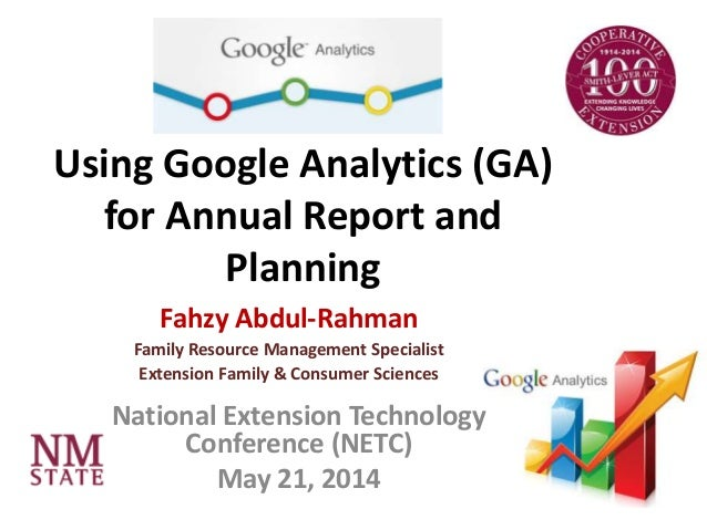 Using Google Analytics (GA) for Annual Report and Planning Fahzy Abdul-Rahman Family Resource Management Specialist Extens...