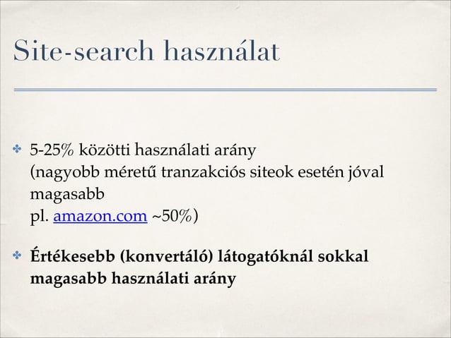 Site-search használat ✤ 5-25% közötti használati arány (nagyobb méretű tranzakciós siteok esetén jóval magasabb  pl. ama...