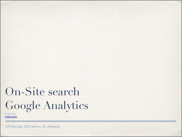 UX MeetUp, 2014 március 19., Budapest On-Site search Google AnalyticsVarga Péter longhand.hu
