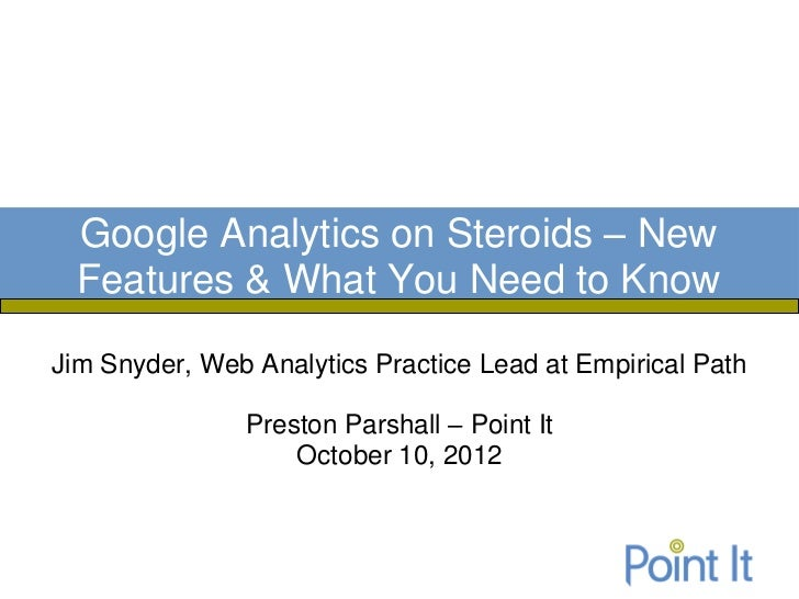 Google Analytics on Steroids – New  Features & What You Need to KnowJim Snyder, Web Analytics Practice Lead at Empirical P...