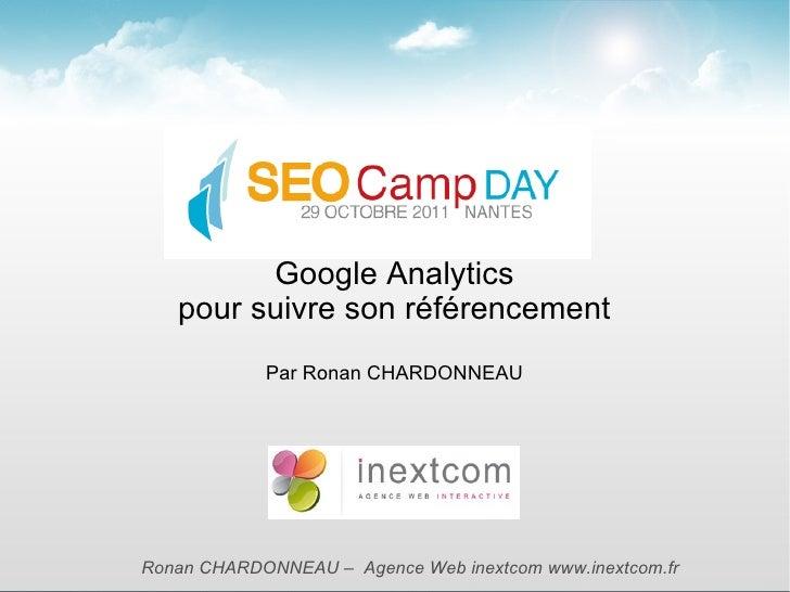 Google Analytics   pour suivre son référencement            Par Ronan CHARDONNEAURonan CHARDONNEAU – Agence Web inextcom w...