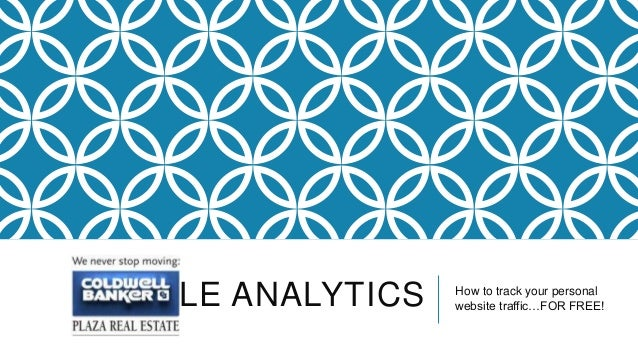GOOGLE ANALYTICS How to track your personalwebsite traffic…FOR FREE!