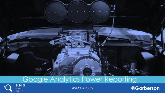 #SMX #23C2 @Garberson Google Analytics Power Reporting