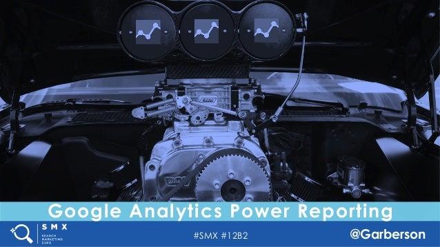 #SMX #12B2 @Garberson Google Analytics Power Reporting