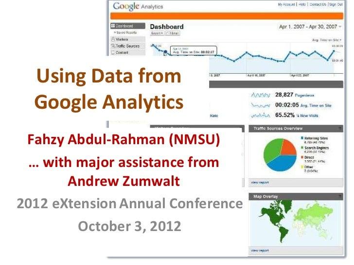 Using Data from  Google Analytics Fahzy Abdul-Rahman (NMSU) … with major assistance from       Andrew Zumwalt2012 eXtensio...