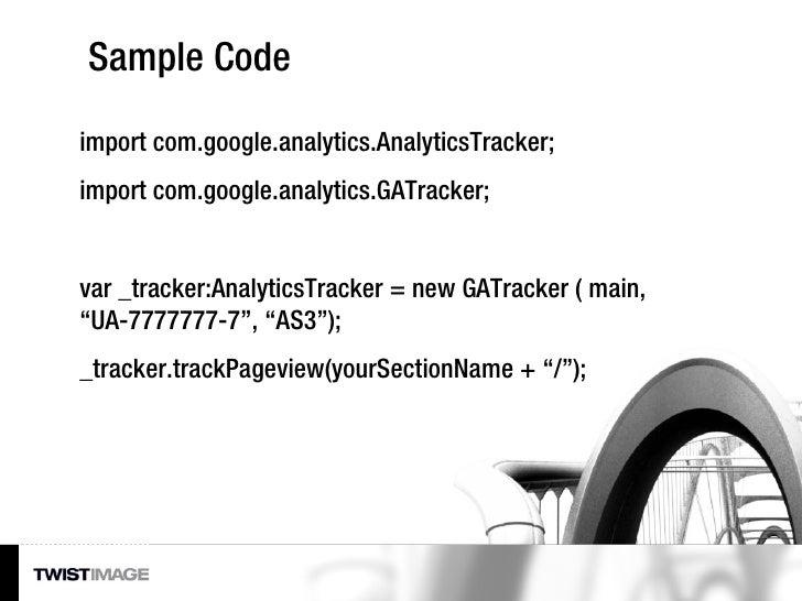 Sample Code import com.google.analytics.AnalyticsTracker; import com.google.analytics.GATracker; var _tracker:AnalyticsTra...