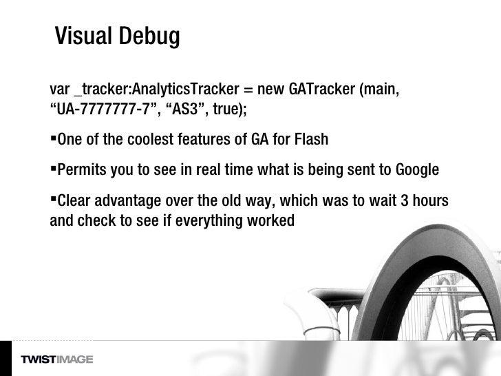 "Visual Debug <ul><li>var _tracker:AnalyticsTracker = new GATracker (main,  "" UA-7777777-7 "", ""AS3"", true);   </li></ul><..."