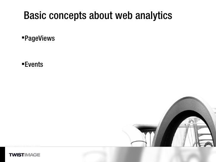 Basic concepts about web analytics <ul><li>PageViews </li></ul><ul><li>Events </li></ul>