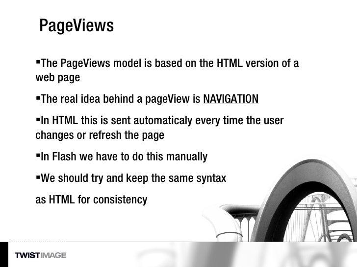 PageViews <ul><li>The PageViews model is based on the HTML version of a web page </li></ul><ul><li>The real idea behind a ...