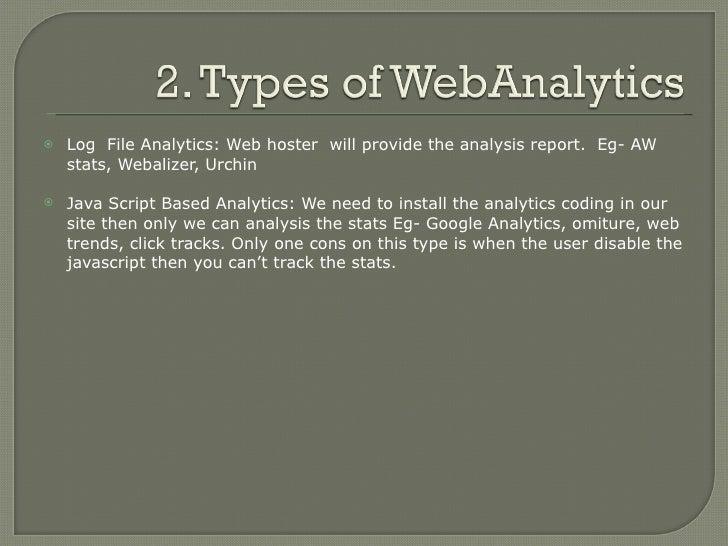 <ul><li>Log  File Analytics: Web hoster  will provide the analysis report.  Eg- AW stats, Webalizer, Urchin </li></ul><ul>...