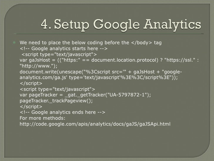 <ul><li>We need to place the below coding before the </body> tag  <!-- Google analytics starts here -->  <script type=&quo...