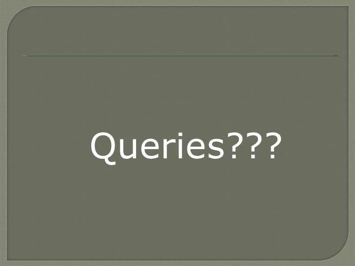 <ul><li>Queries??? </li></ul>
