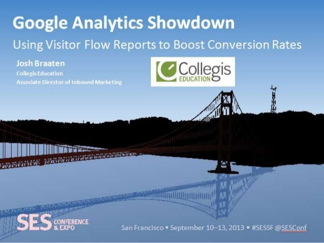 San Francisco • September 10–13, 2013 • #SESSF @SESConf Google Analytics Showdown Using Visitor Flow Reports to Boost Conv...