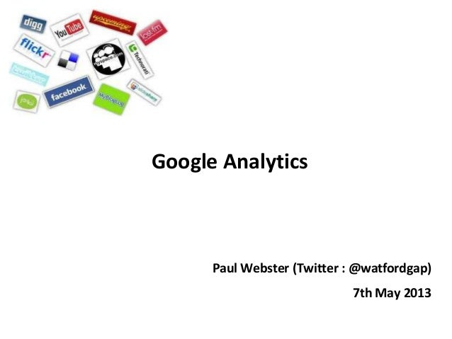 Google AnalyticsPaul Webster (Twitter : @watfordgap)7th May 2013