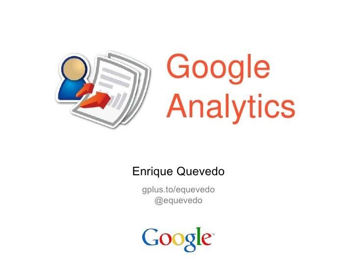 1<br />GoogleAnalytics<br />Enrique Quevedo<br />gplus.to/equevedo@equevedo<br />