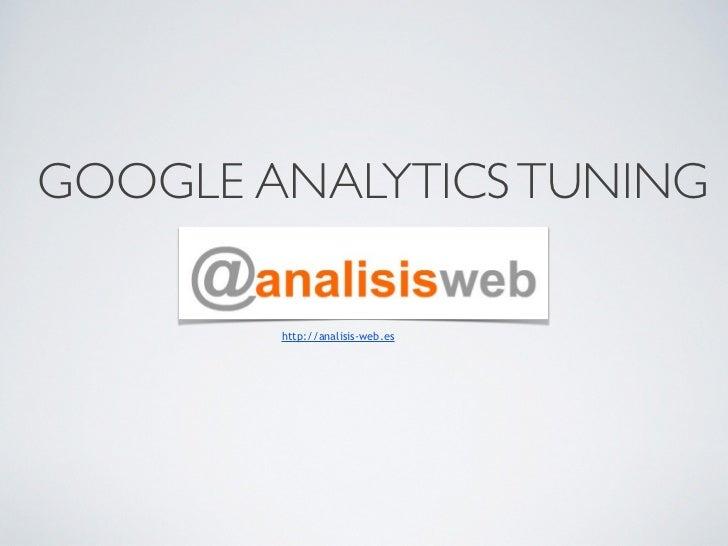 GOOGLE ANALYTICS TUNING        http://analisis-web.es