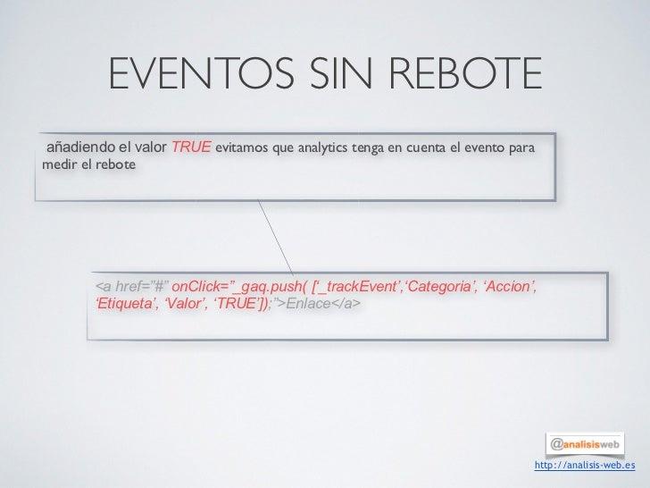 EVENTOS SIN REBOTEañadiendo el valor TRUE evitamos que analytics tenga en cuenta el evento paramedir el rebote        <a h...
