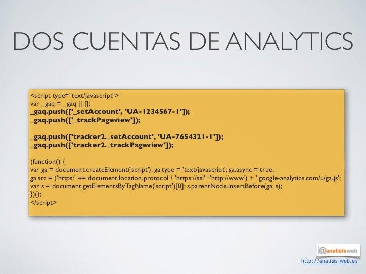 "DOS CUENTAS DE ANALYTICS <script type=""text/javascript""> var _gaq = _gaq || []; _gaq.push([_setAccount, UA-1234567-1]); _g..."