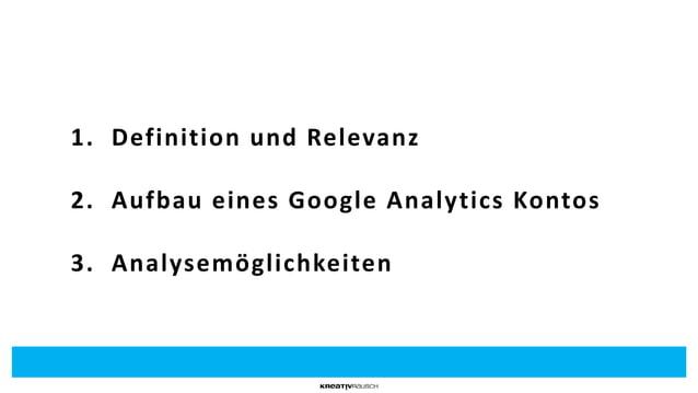 1. Definition und Relevanz 2. Aufbau eines Google Analytics Kontos 3. Analysemöglichkeiten
