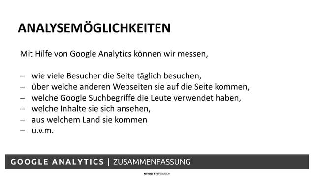 GOOGLE ANALYTICS | ZUSAMMENFASSUNG Mit Hilfe von Google Analytics können wir messen, − wie viele Besucher die Seite täglic...