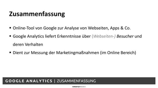 GOOGLE ANALYTICS | ZUSAMMENFASSUNG  Online-Tool von Google zur Analyse von Webseiten, Apps & Co.  Google Analytics liefe...