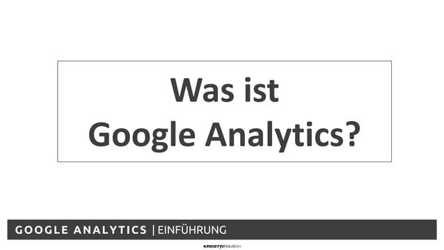 GOOGLE ANALYTICS | EINFÜHRUNG Was ist Google Analytics?